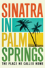 Leo Zahn - Sinatra in Palm Springs: The Place He Called Home  artwork