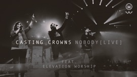 Nobody (Live) [feat. Elevation Worship] Casting Crowns Christian Music Video 2020 New Songs Albums Artists Singles Videos Musicians Remixes Image