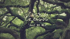Just Be Held (Official Lyric Video) Casting Crowns Christian Music Video 2014 New Songs Albums Artists Singles Videos Musicians Remixes Image
