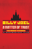 Billy Joel, A Matter of Trust: The Bridge to Russia – a Documentary Film