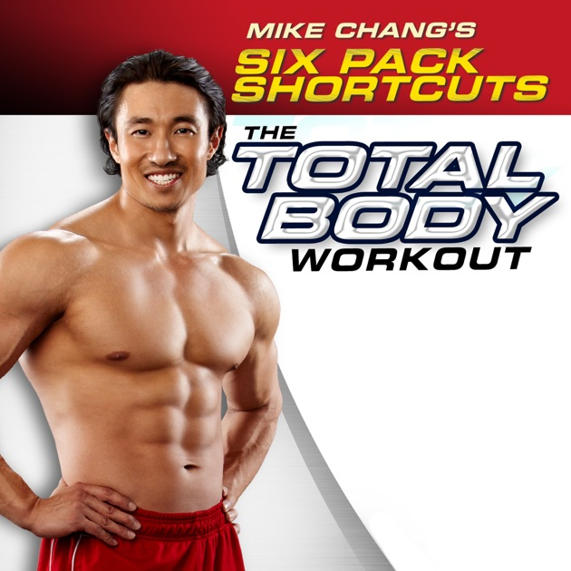 mike changs six pack shortcuts the total body workout on itunes