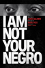 Raoul Peck - I Am Not Your Negro  artwork