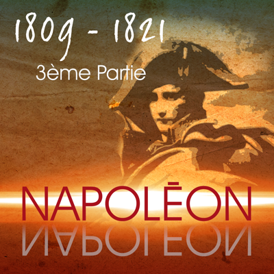 Napoléon, Partie 3 - Napoléon