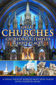 Great Churches, Cathedrals, Temples & Holy Places: A Visual Tour with Classical Music