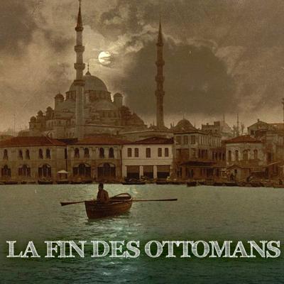 La fin des Ottomans - La fin des Ottomans