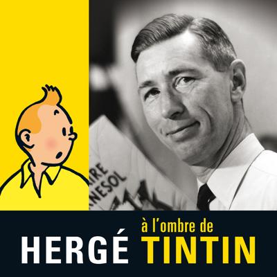 Hergé, à l'ombre de Tintin - Hergé, à l'ombre de Tintin